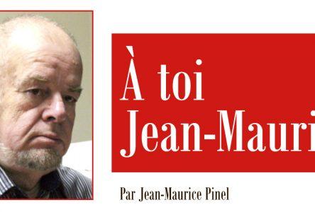 À toi Jean-Maurice – LE MONDE « SONT » BEN DRÔLES DONC…